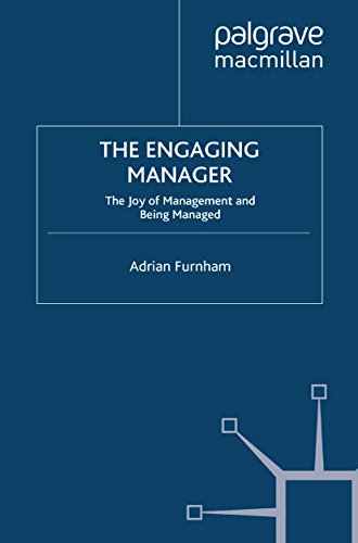 The Engaging Manager: The Joy of Management and Being Managed